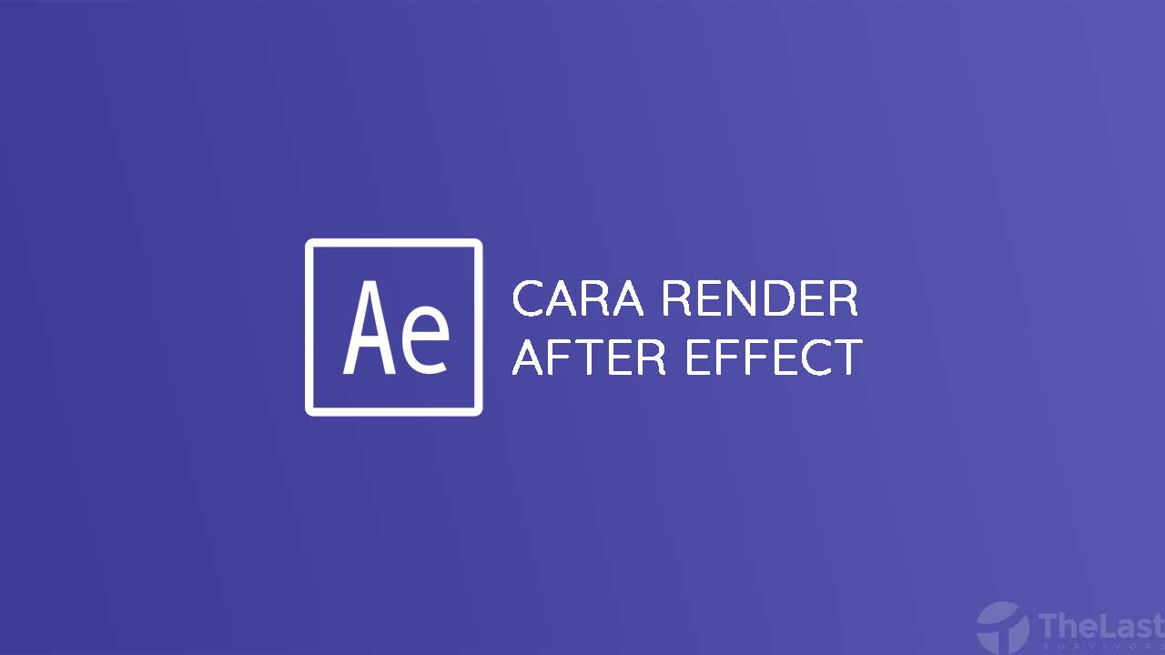 Cara Render After Effect