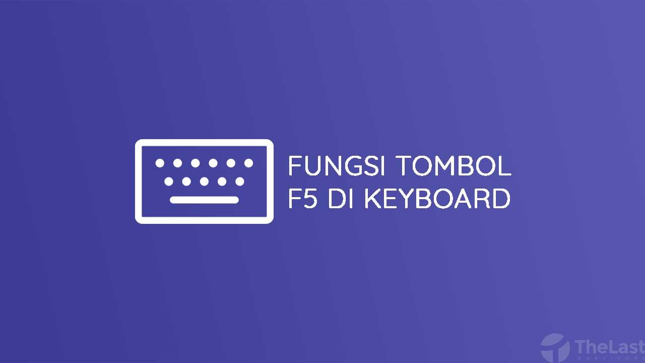 Fungsi Tombol F5 pada Keyboard