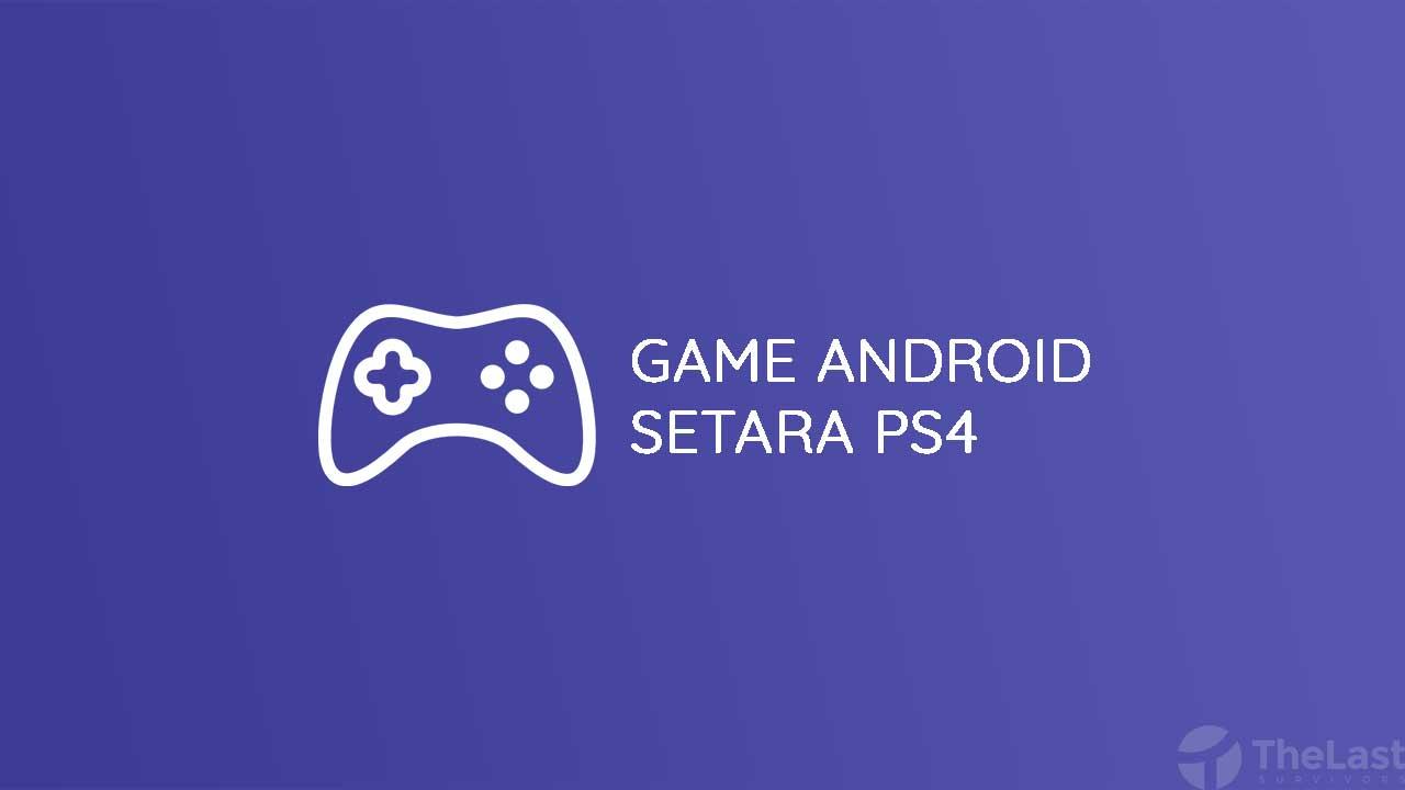 Game Android Setara PS4
