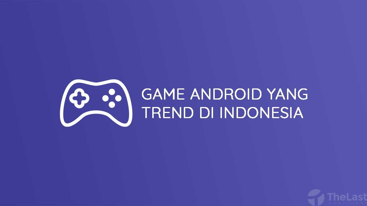 Game Android yang Lagi Trend di Indonesia