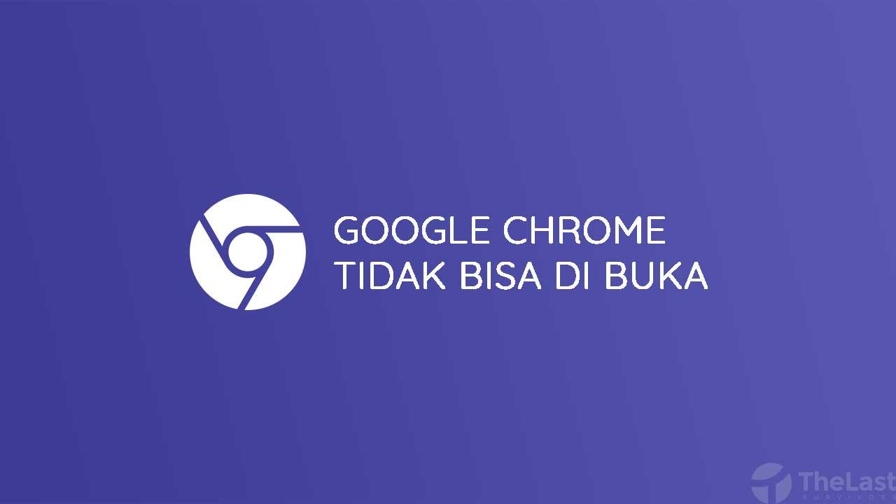 Cara Mengatasi Google Chrome Tidak Bisa Di Buka
