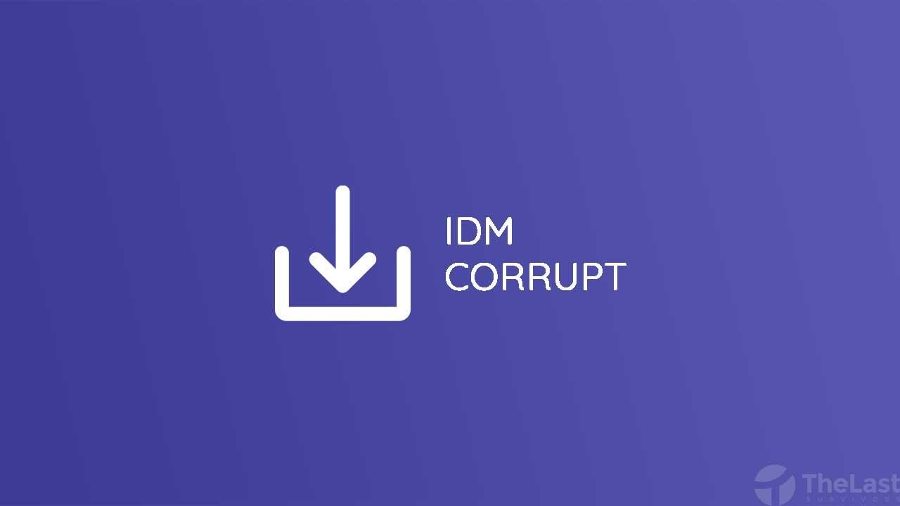 Cara Mengatasi IDM Corrupt
