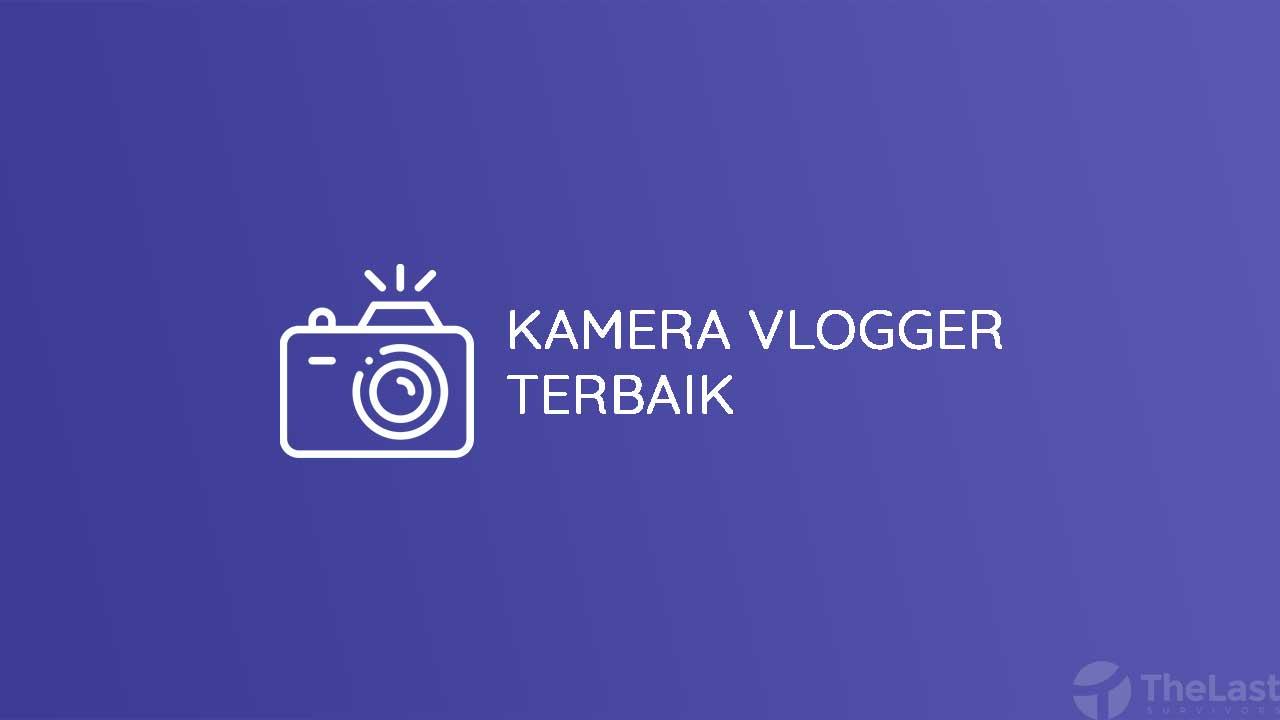 Kamera Vlogger Terbaik