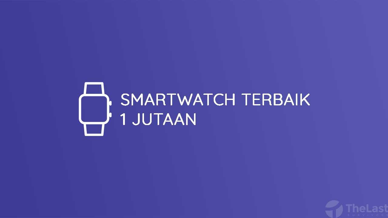 Smartwatch Terbaik 1 Jutaan
