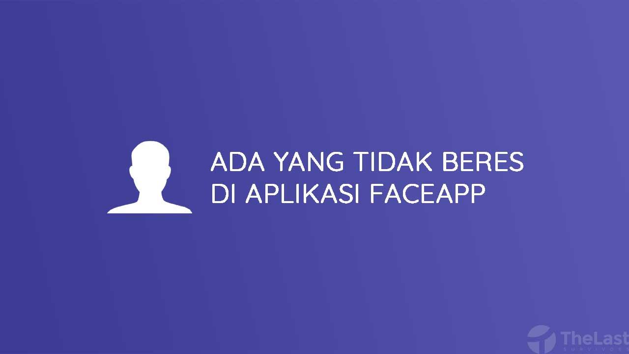 Ada yang tidak beres di aplikasi faceapp