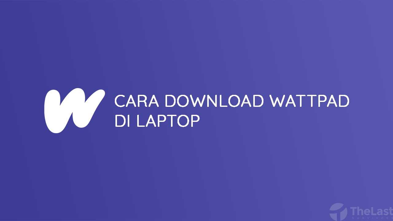 Cara Download Wattpad Di Laptop