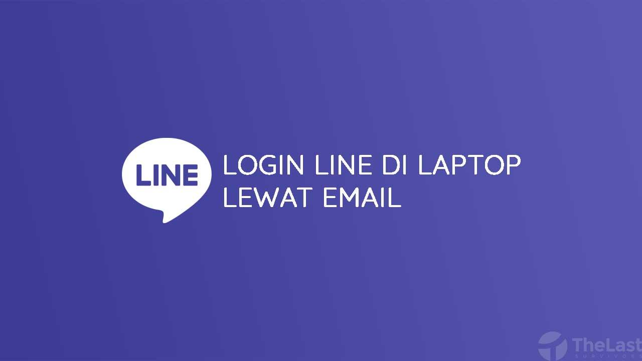 Cara Login Line di Laptop Lewat Email