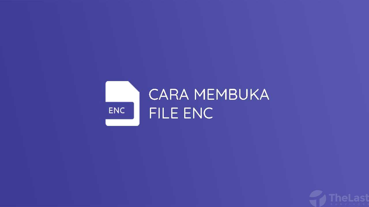 Cara Membuka File Enc