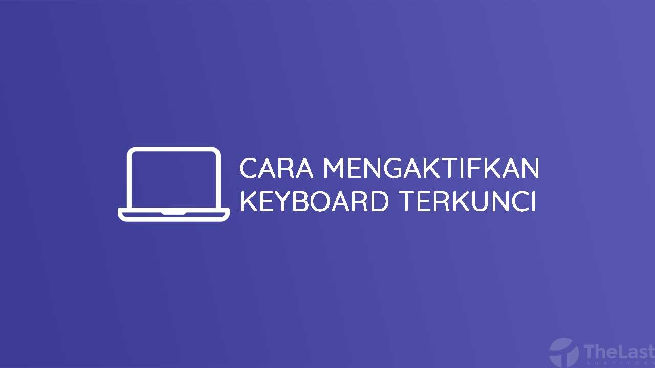 Cara Mengaktifkan Keyboard Yang Terkunci