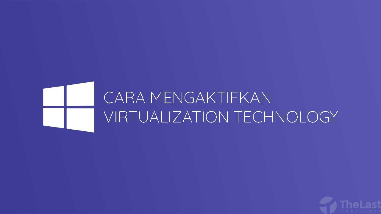 Cara Mengaktifkan Virtualization Technology Windows 10