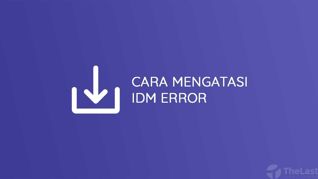 Cara Mengatasi IDM Error