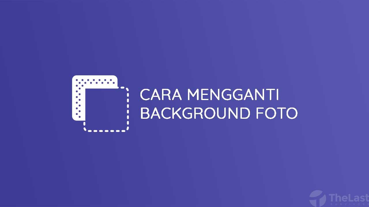 Cara Mengganti Background Foto