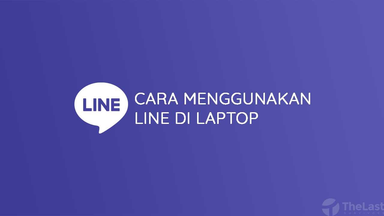 Cara Menggunakan Line di Laptop