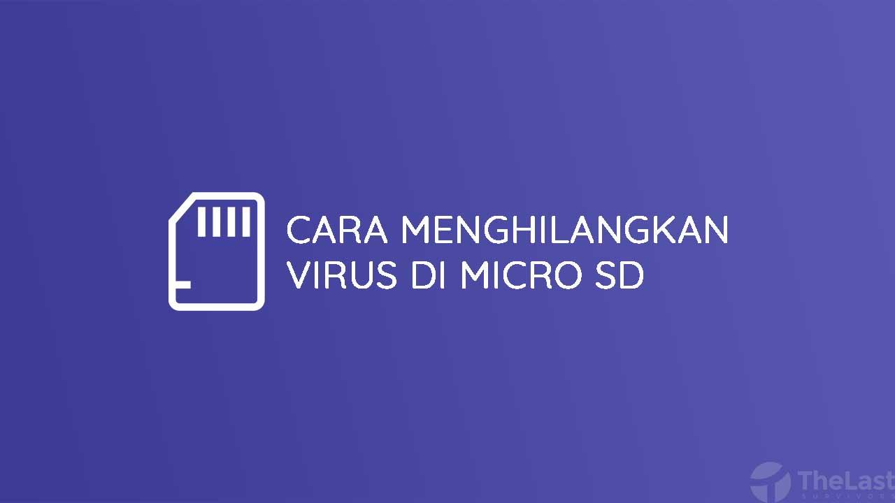 Cara Menghilangkan Virus Di Micro SD