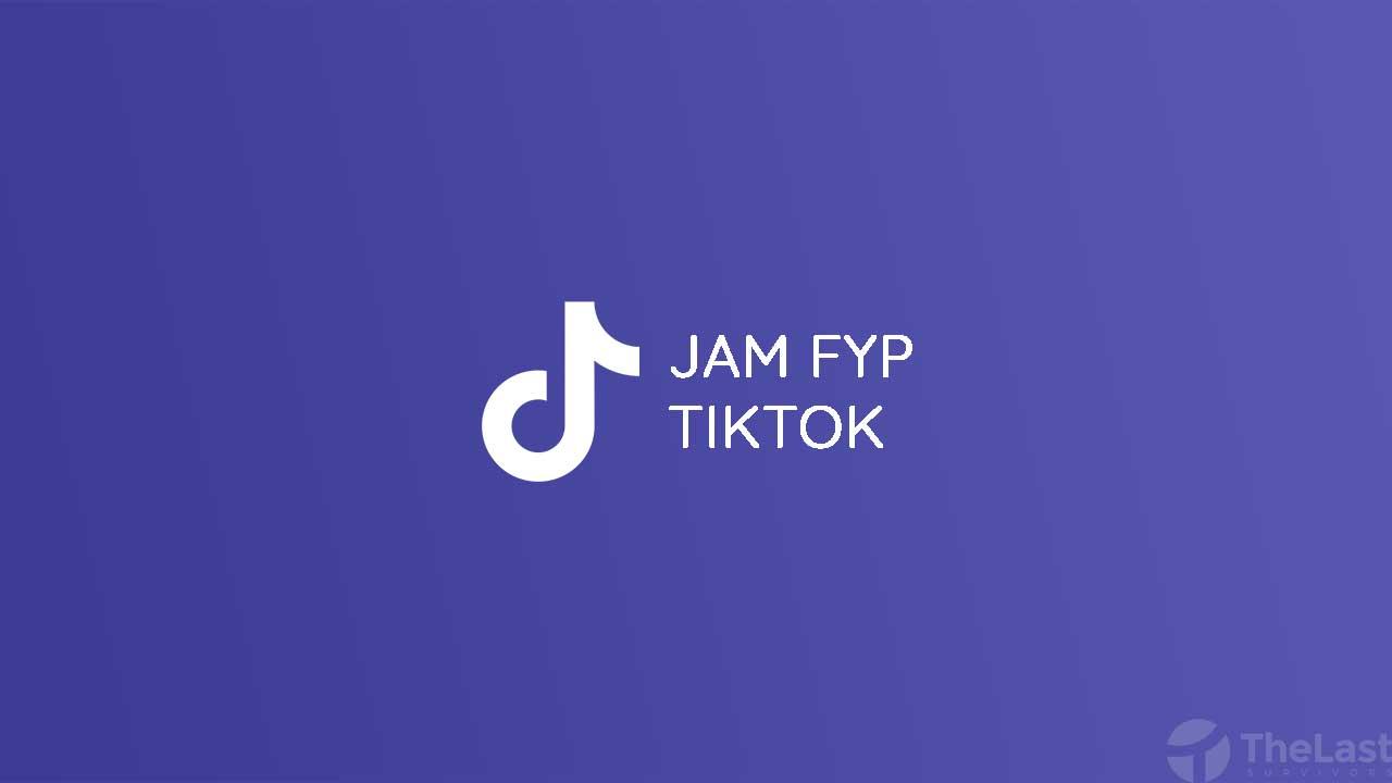 Jadwal dan Jam FYP TikTok