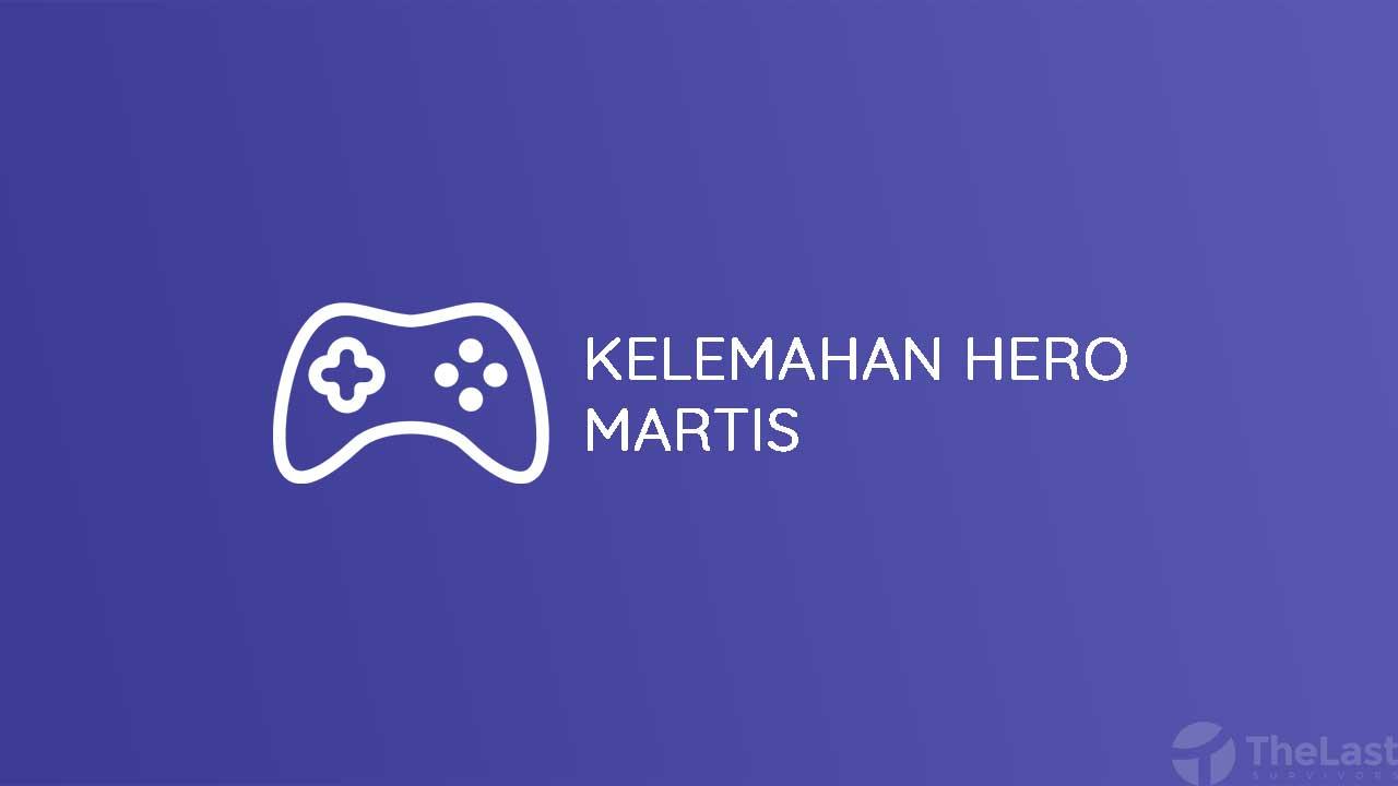 Kelemahan Hero Martis