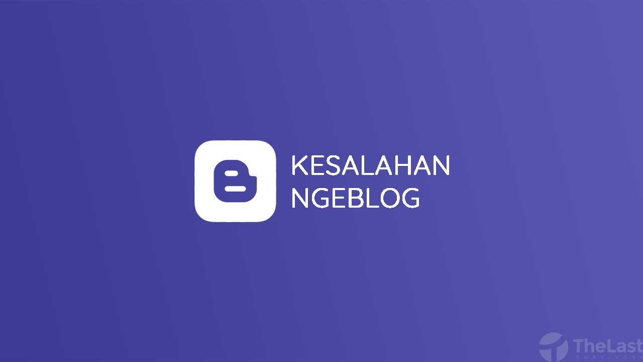 Kesalahan Ngeblog yang Harus Dihindari Blogger Pemula