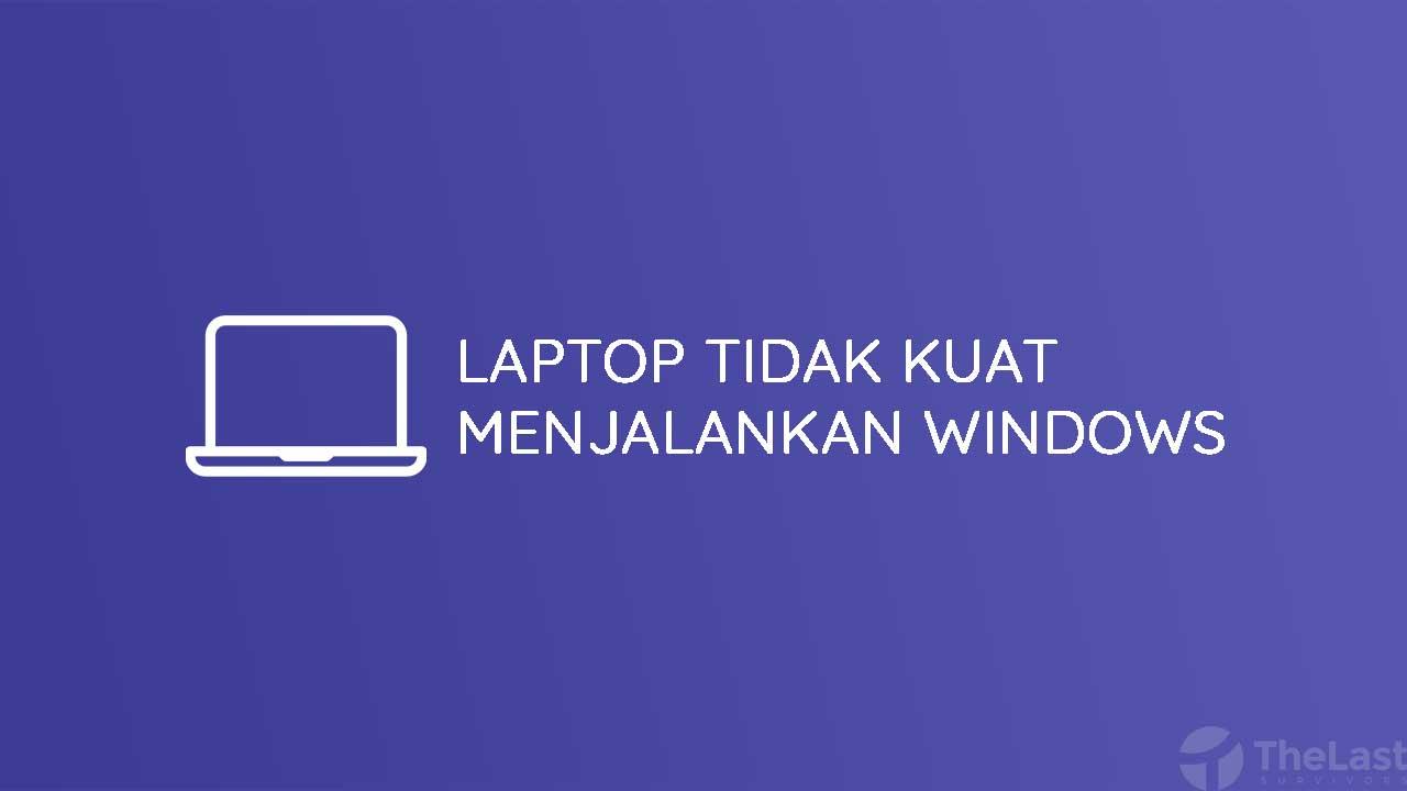 Laptop Tidak Kuat Menjalankan Windows