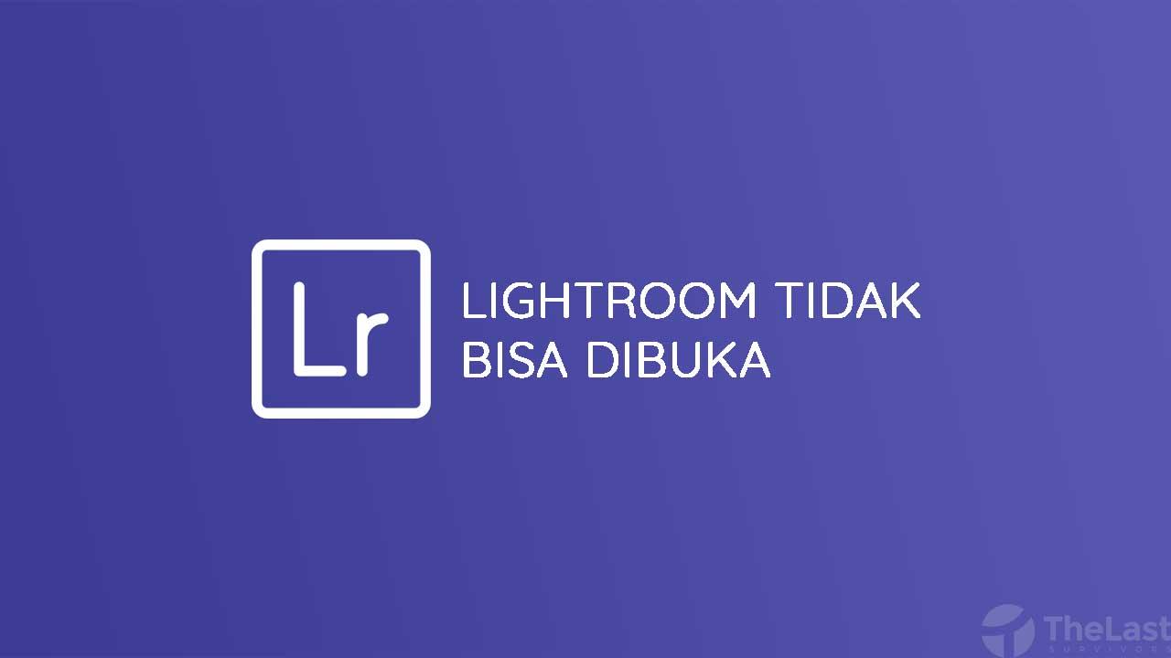 Lightroom Tidak Bisa Dibuka