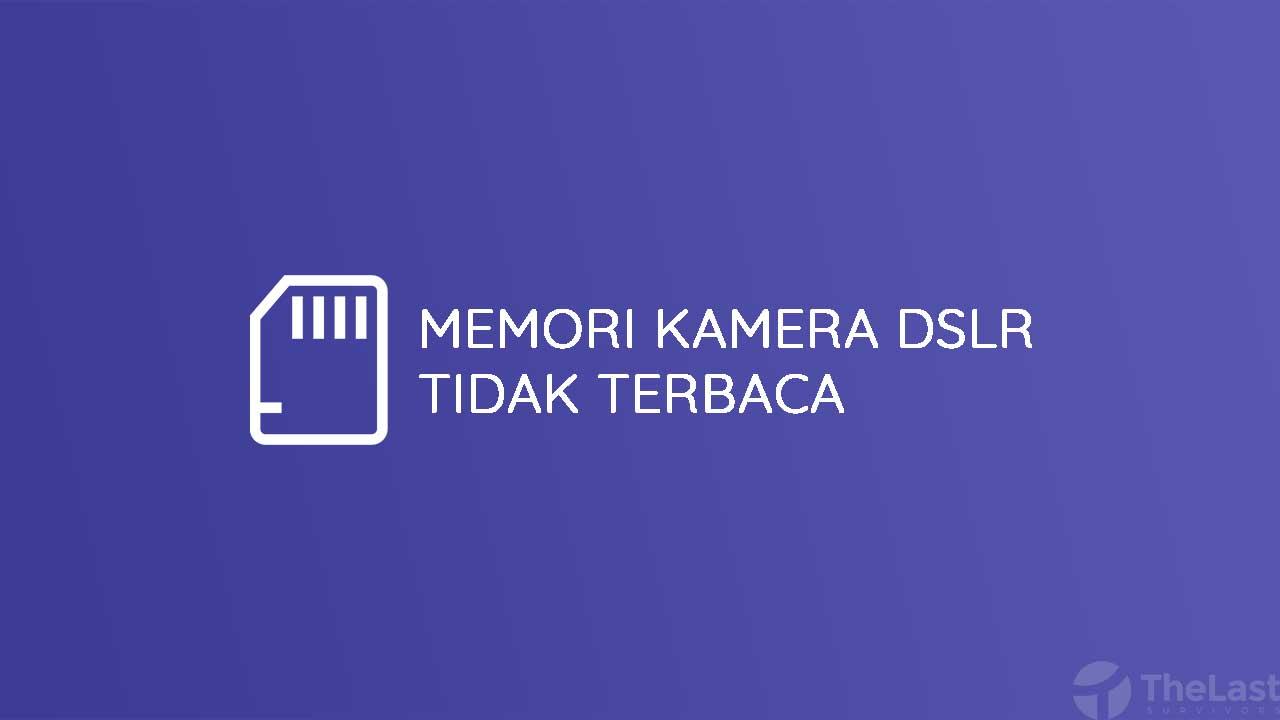 Memori Kamera Dslr Tidak Terbaca