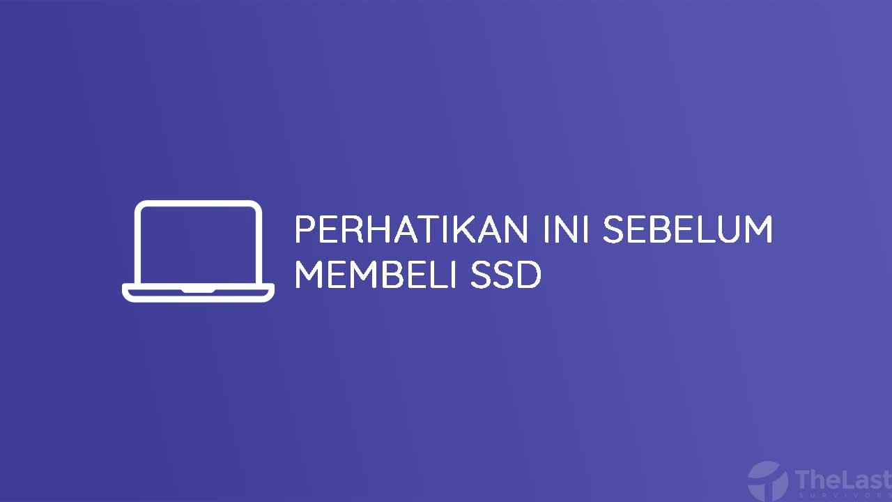 Perhatikan Ini Sebelum Membeli SSD
