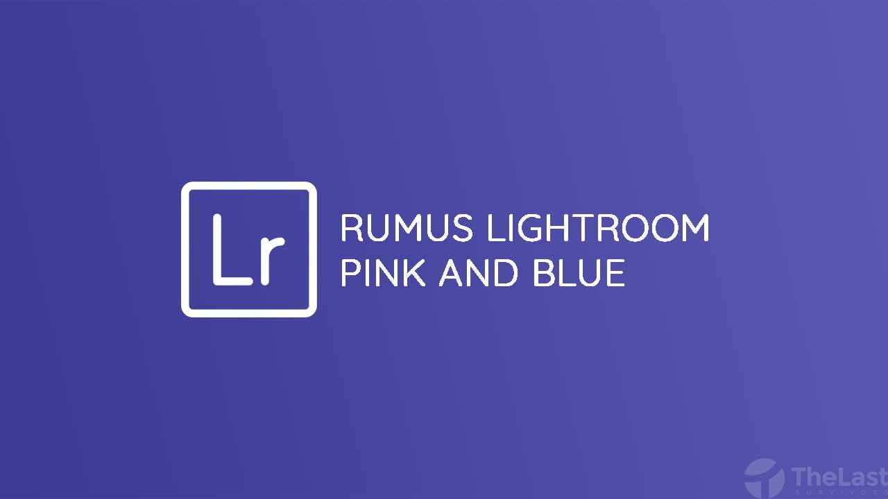 Rumus Lightroom Pink and Blue