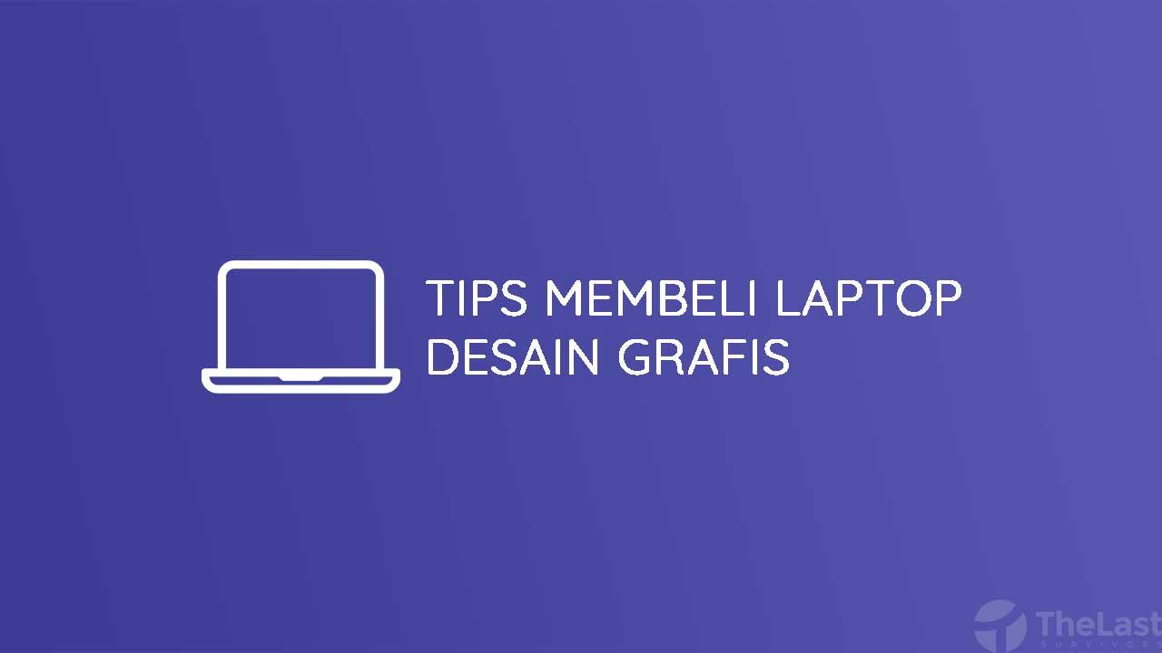 Tips Membeli Laptop Desain Grafis