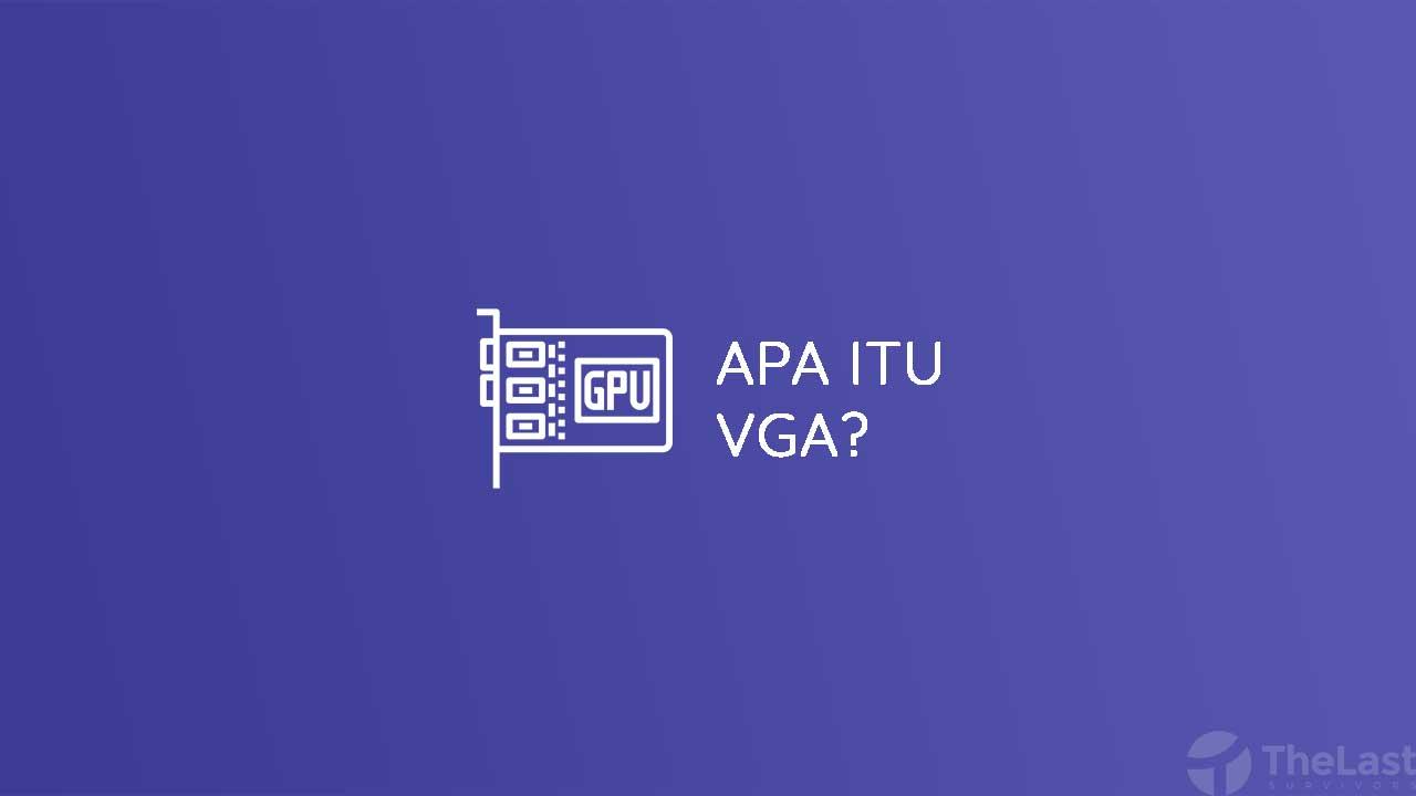 Apa itu VGA