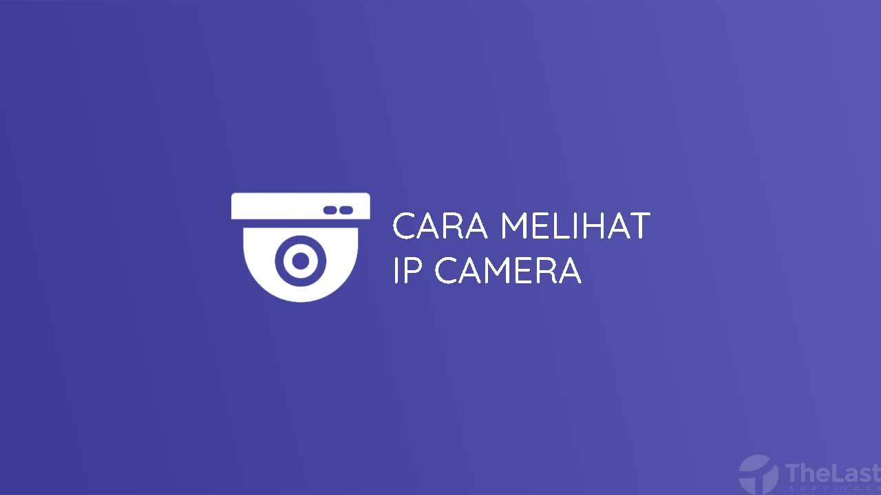 Cara Melihat Ip Camera