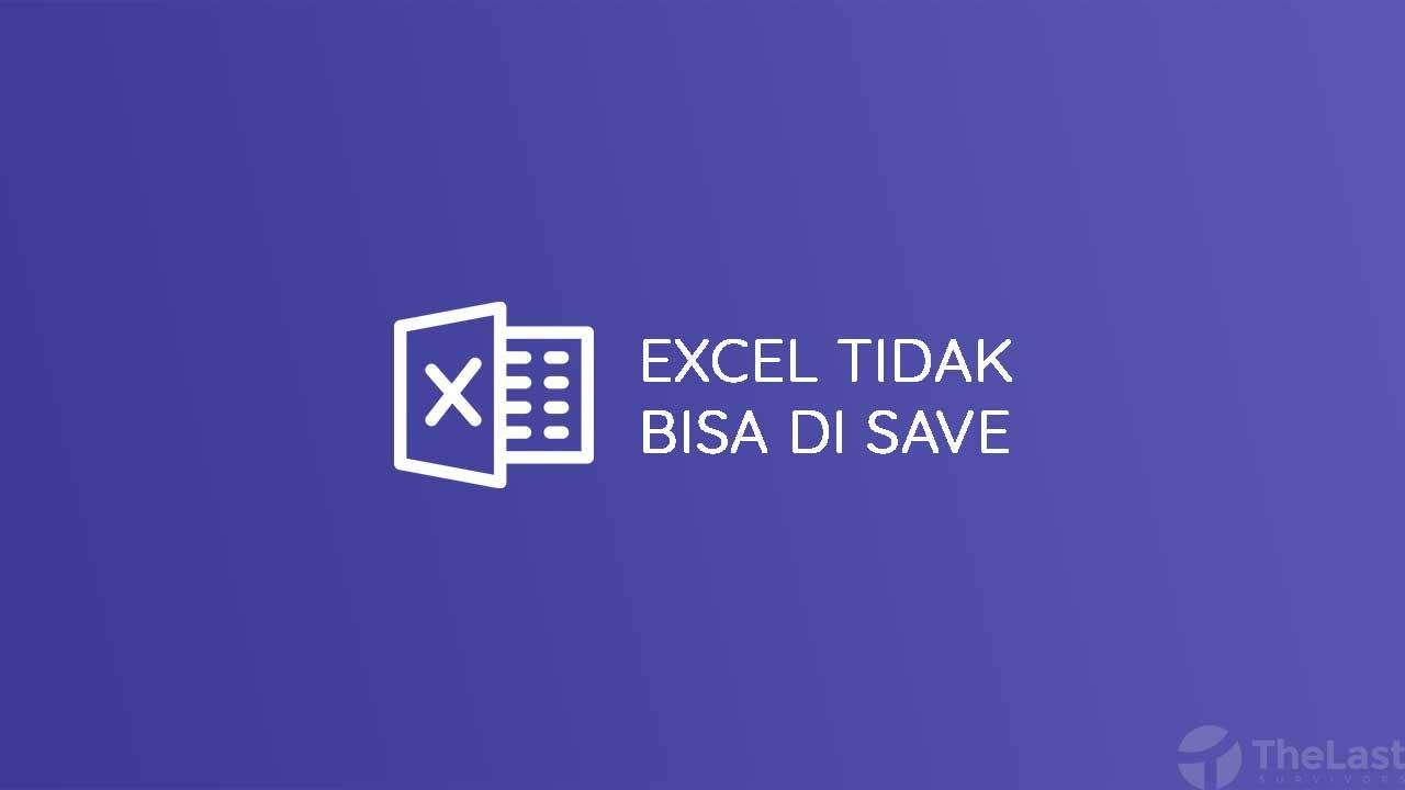 Cara Mengatasi File Excel Tidak Bisa Di Save